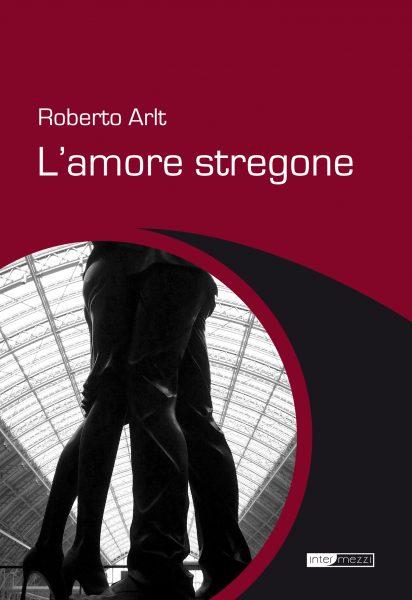 Roberto Arlt - L'amore stregone