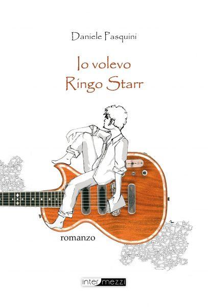 Daniele Pasquini - Io volevo Ringo Starr