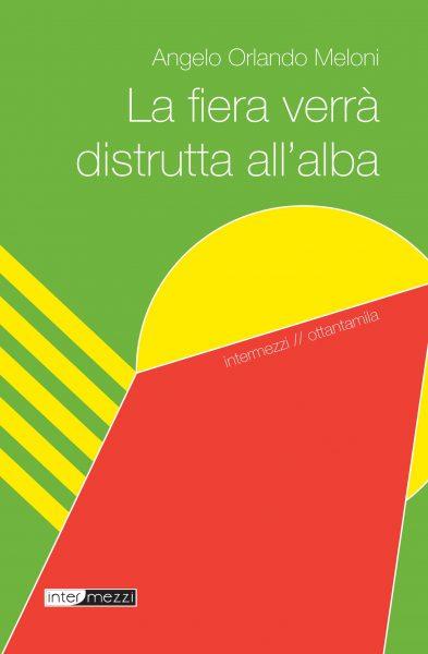Angelo Orlando Meloni - La fiera verrà distrutta all'alba