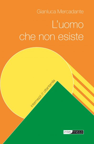 Gianluca Mercadante - L'uomo che non esiste